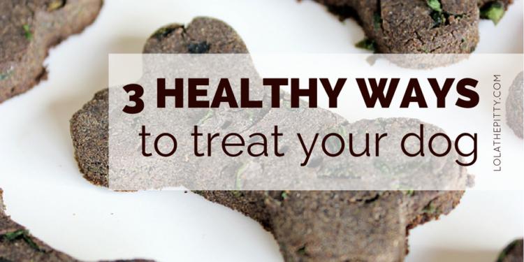 3 Healthy Ways to Treat Your Dog - lolathepitty.com