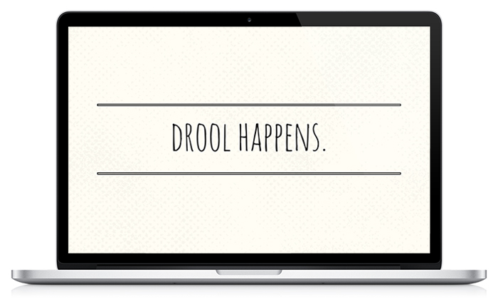 'Drool Happens' desktop wallpaper! Free download from lolathepitty.com